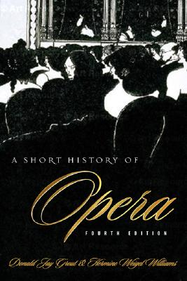 A Short History of Opera By Grout, Donald Jay/ Williams, Hermine Weigel